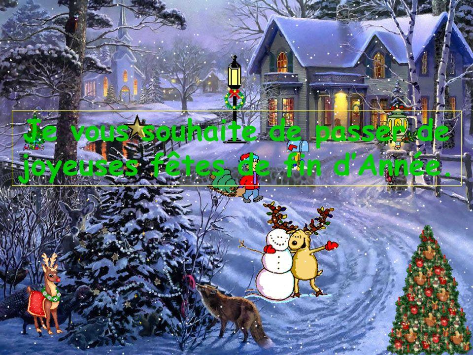 Je vous souhaite de passer de joyeuses fêtes de fin d'Année.