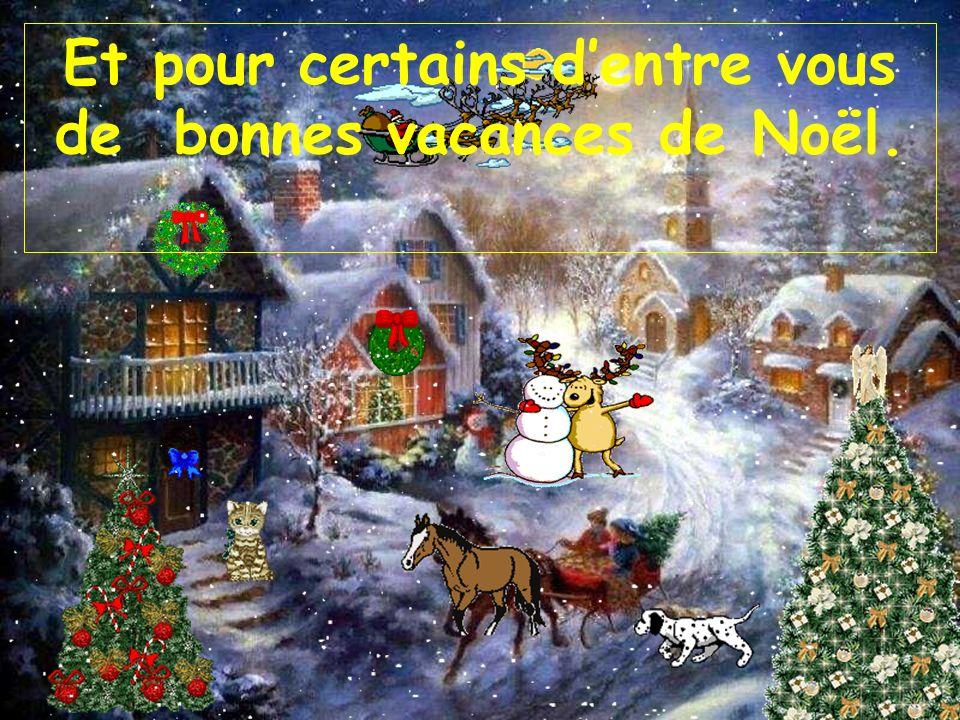 Et pour certains d'entre vous de bonnes vacances de Noël.
