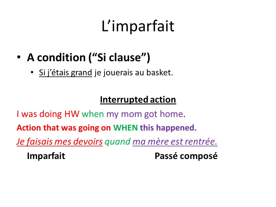 L'imparfait A condition ( Si clause ) Interrupted action