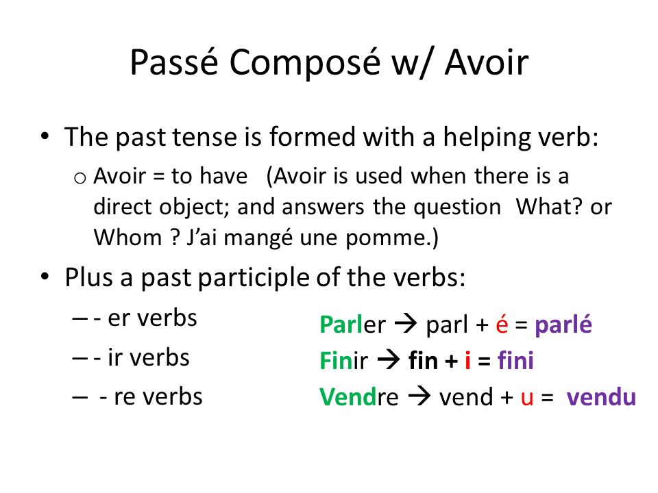 Passé Composé w/ Avoir The past tense is formed with a helping verb:
