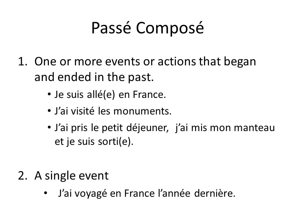 Passé Composé One or more events or actions that began and ended in the past. Je suis allé(e) en France.