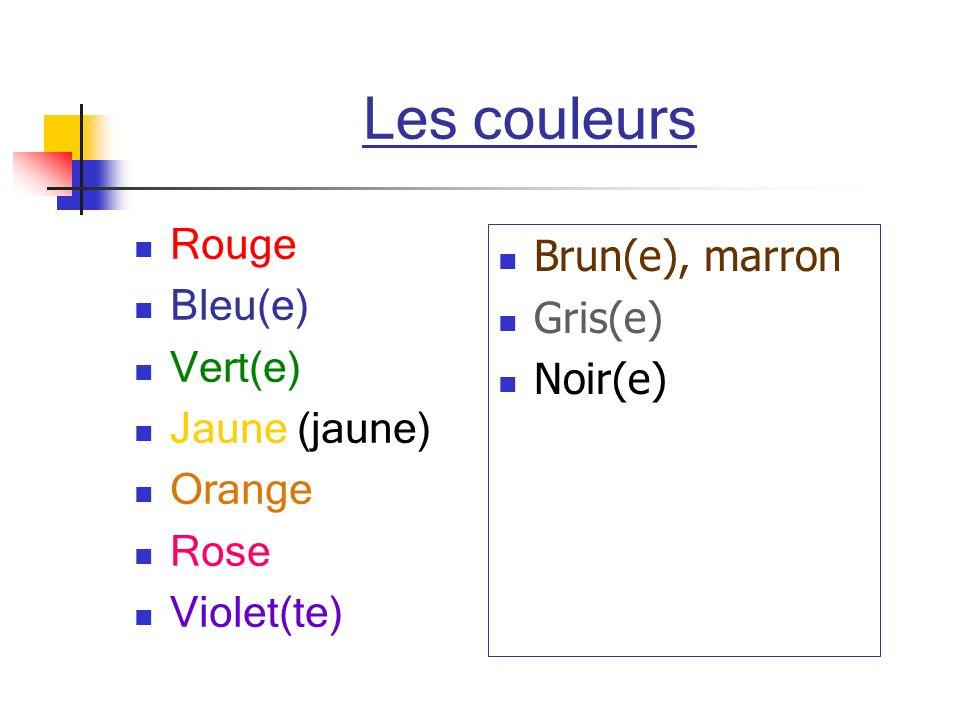 Les couleurs Rouge Brun(e), marron Bleu(e) Gris(e) Vert(e) Noir(e)