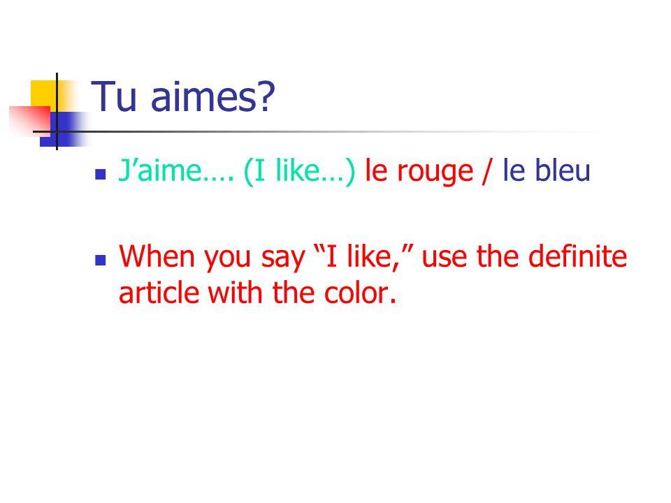 Tu aimes J'aime…. (I like…) le rouge / le bleu