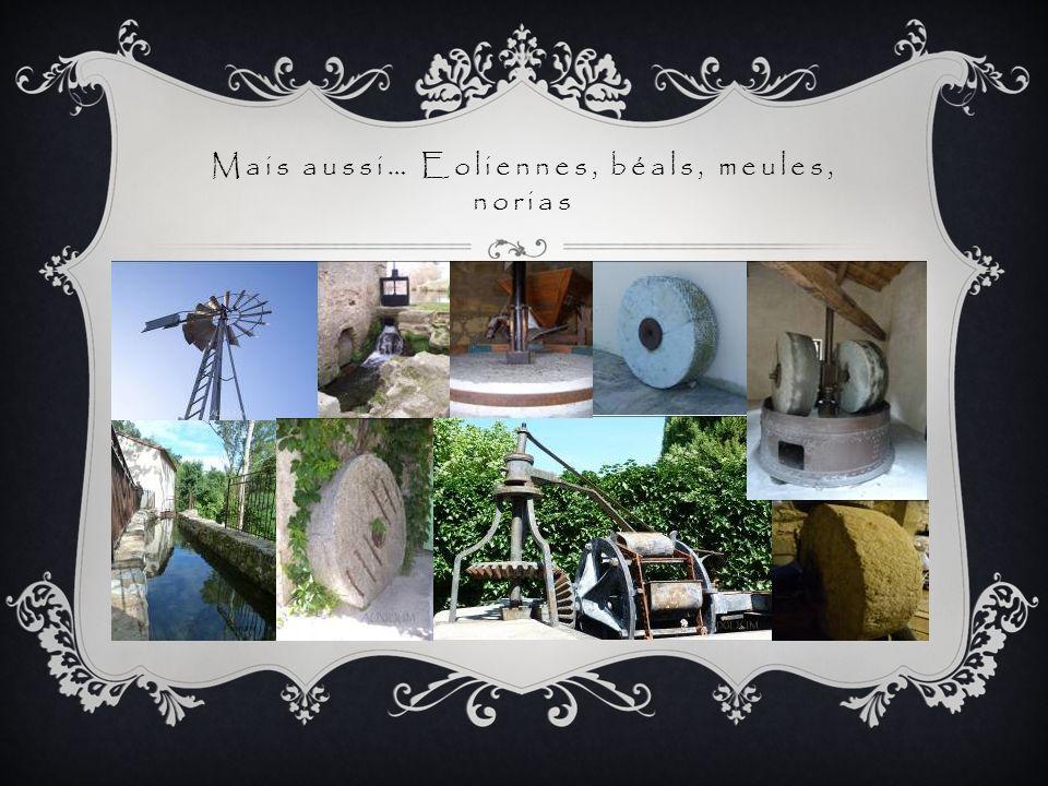 Mais aussi… Eoliennes, béals, meules, norias