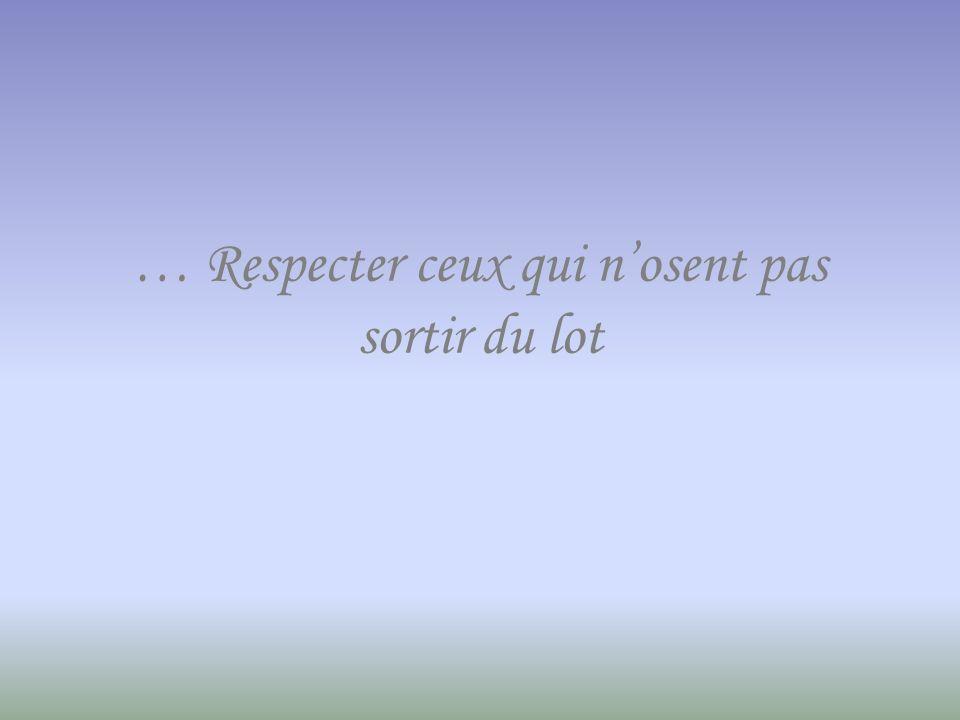 … Respecter ceux qui n'osent pas sortir du lot
