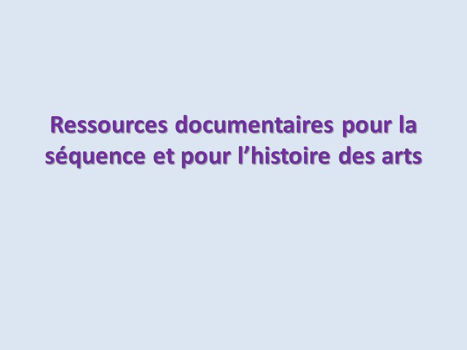 Ressources documentaires pour la séquence et pour l'histoire des arts