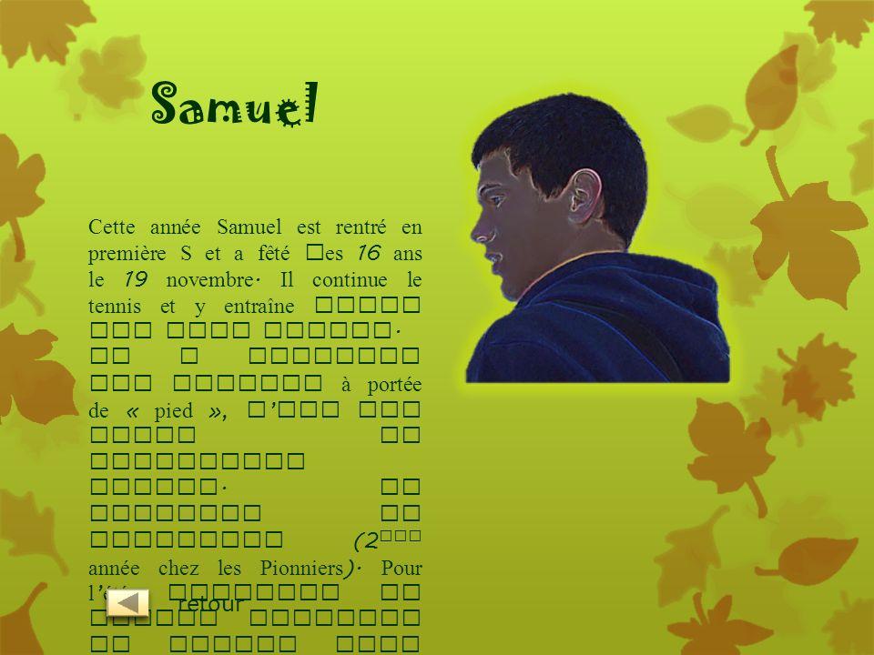 Samuel Cette année Samuel est rentré en première S et a fêté ses 16 ans le 19 novembre. Il continue le tennis et y entraîne aussi des plus jeunes.
