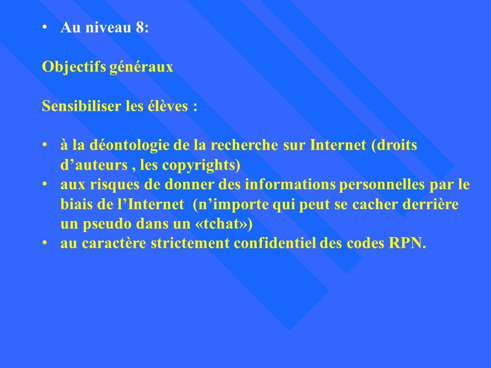Au niveau 8: Objectifs généraux. Sensibiliser les élèves : à la déontologie de la recherche sur Internet (droits d'auteurs , les copyrights)