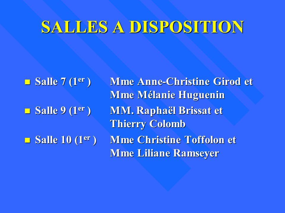 SALLES A DISPOSITION Salle 7 (1er ) Mme Anne-Christine Girod et Mme Mélanie Huguenin.