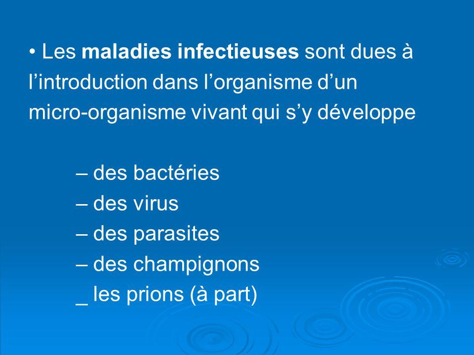 • Les maladies infectieuses sont dues à