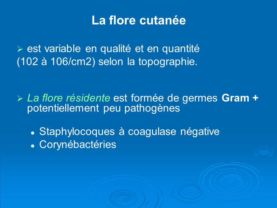 La flore cutanée est variable en qualité et en quantité