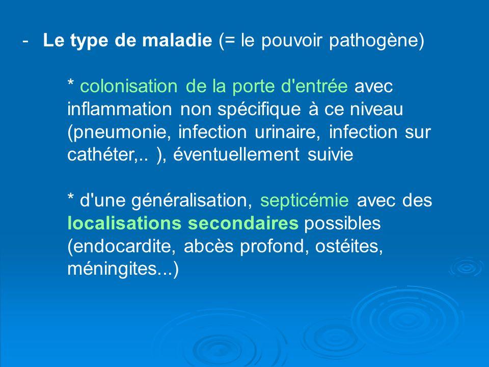 Le type de maladie (= le pouvoir pathogène)