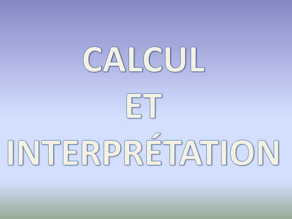 CALCUL ET INTERPRÉTATION