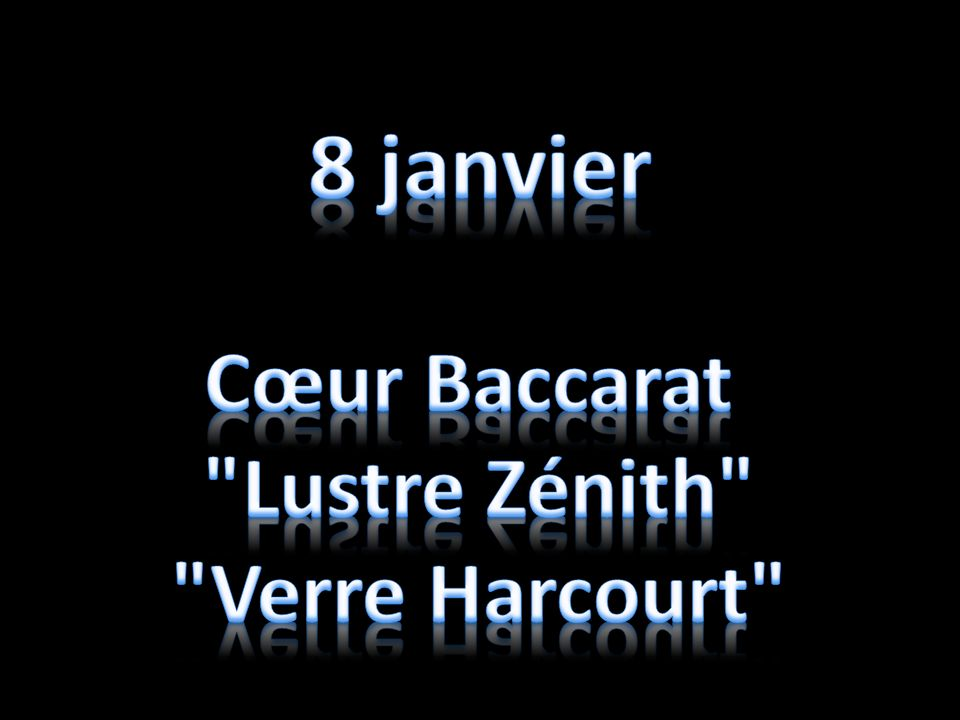 8 janvier Cœur Baccarat Lustre Zénith Verre Harcourt