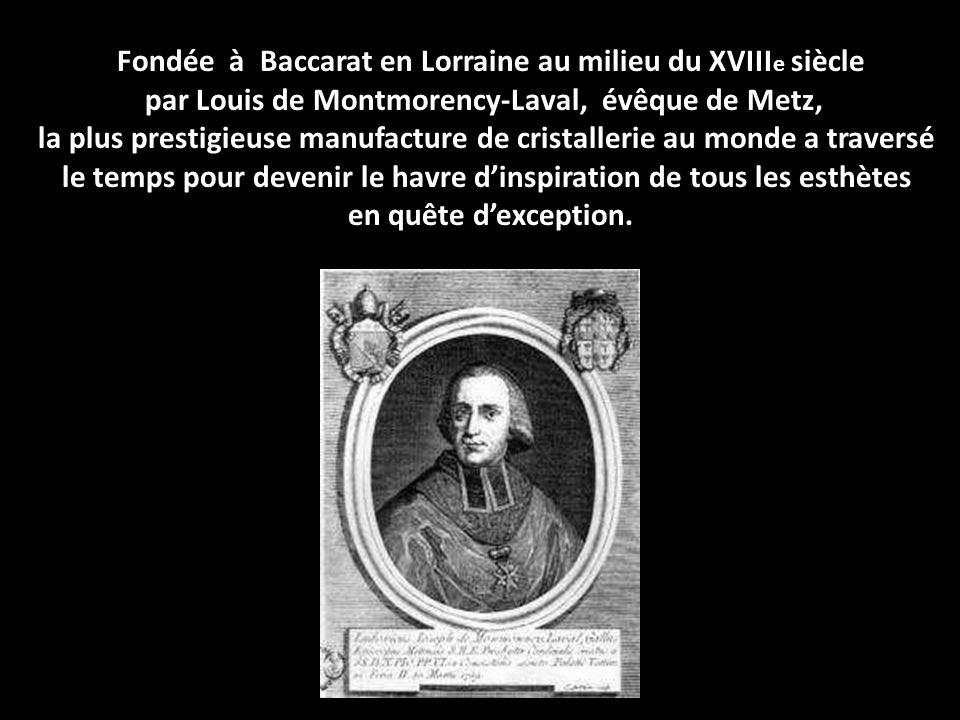 Fondée à Baccarat en Lorraine au milieu du XVIIIe siècle