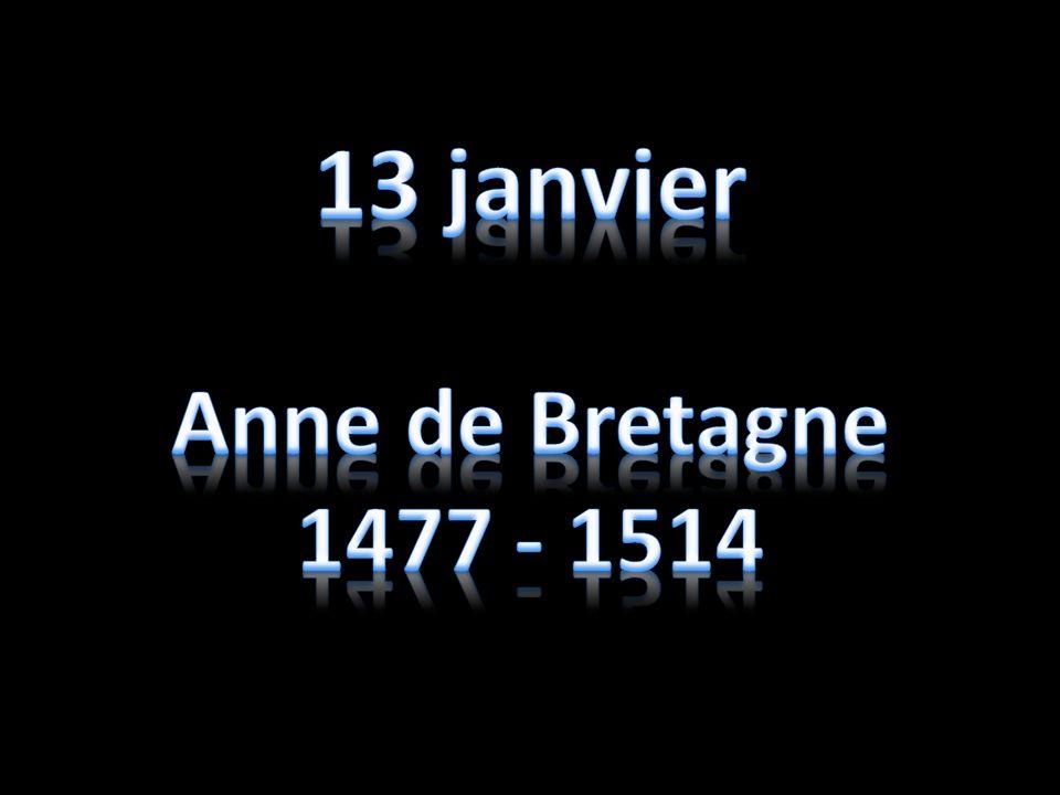 13 janvier Anne de Bretagne 1477 - 1514