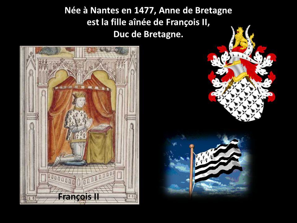 Née à Nantes en 1477, Anne de Bretagne