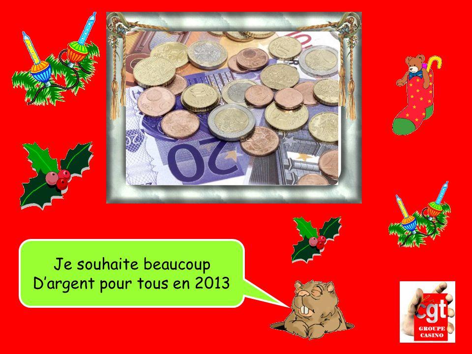 Je souhaite beaucoup D'argent pour tous en 2013