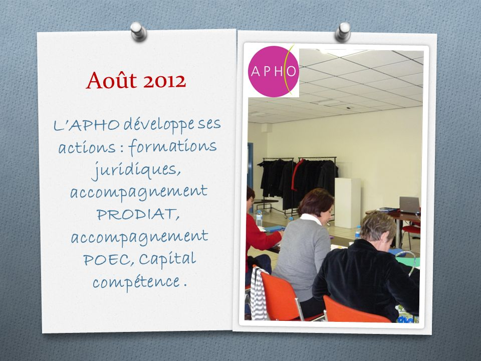 Août 2012 L'APHO développe ses actions : formations juridiques, accompagnement PRODIAT, accompagnement POEC, Capital compétence .