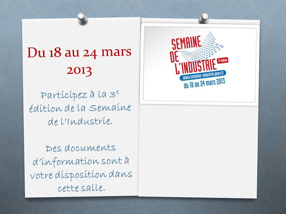 Du 18 au 24 mars 2013 Participez à la 3e édition de la Semaine de l'Industrie.