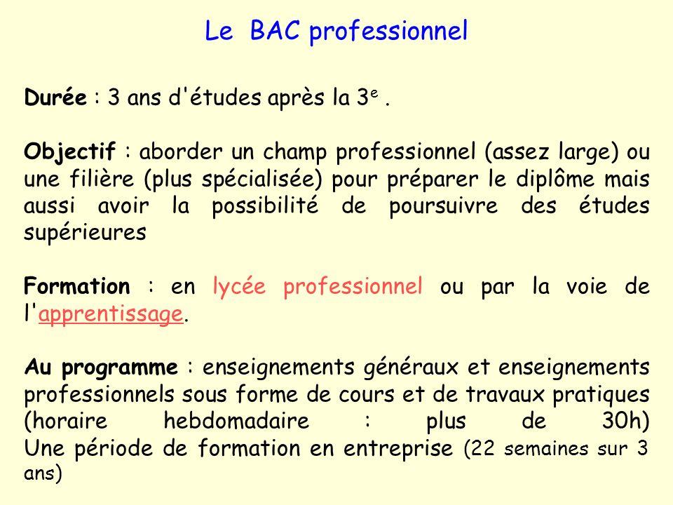 Le BAC professionnel Durée : 3 ans d études après la 3e .