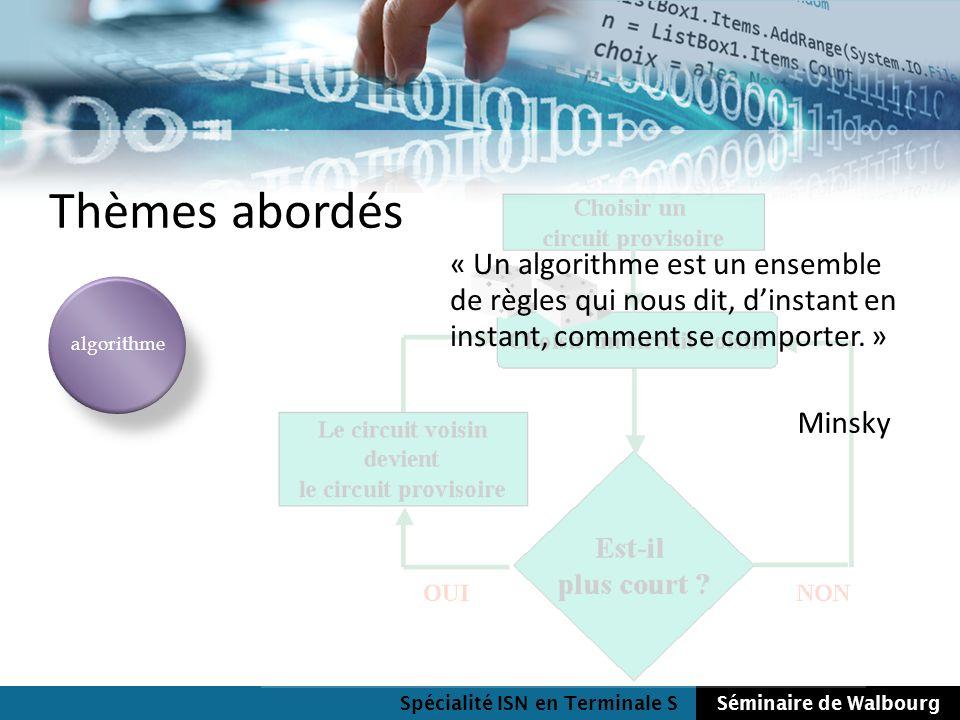 Thèmes abordés « Un algorithme est un ensemble de règles qui nous dit, d'instant en instant, comment se comporter. »