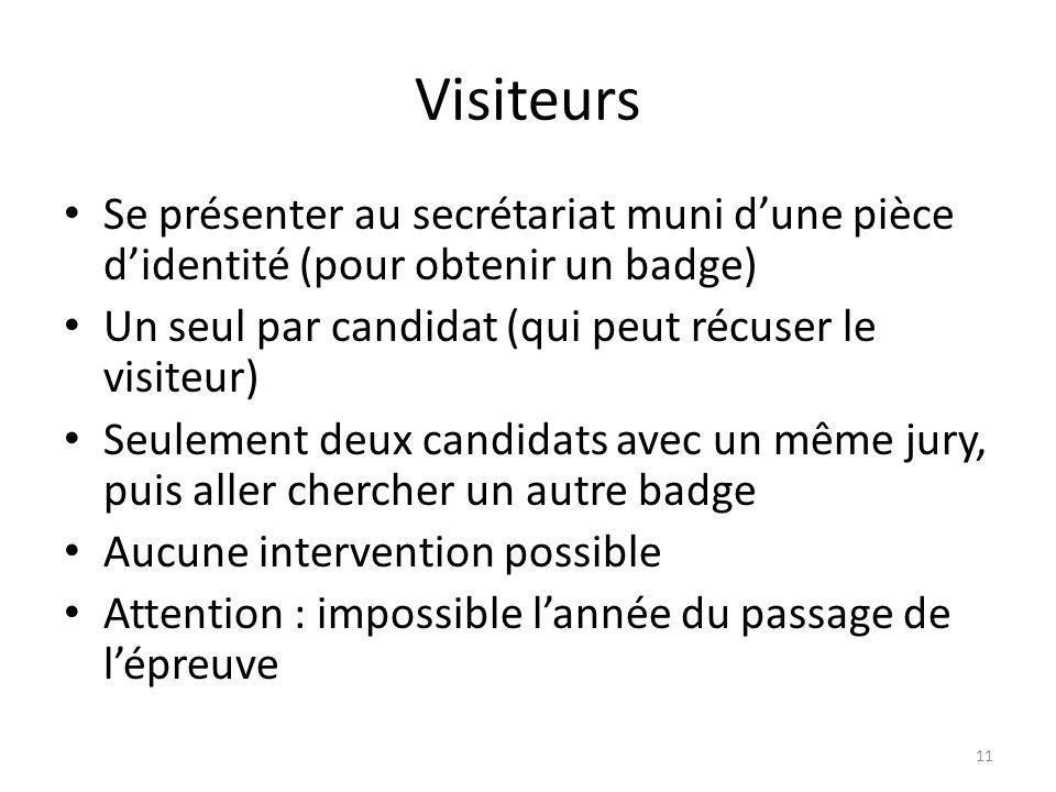 Visiteurs Se présenter au secrétariat muni d'une pièce d'identité (pour obtenir un badge) Un seul par candidat (qui peut récuser le visiteur)