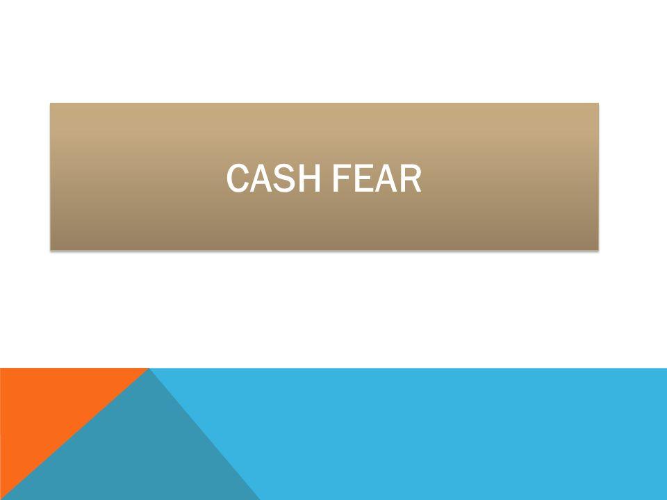Cash fear