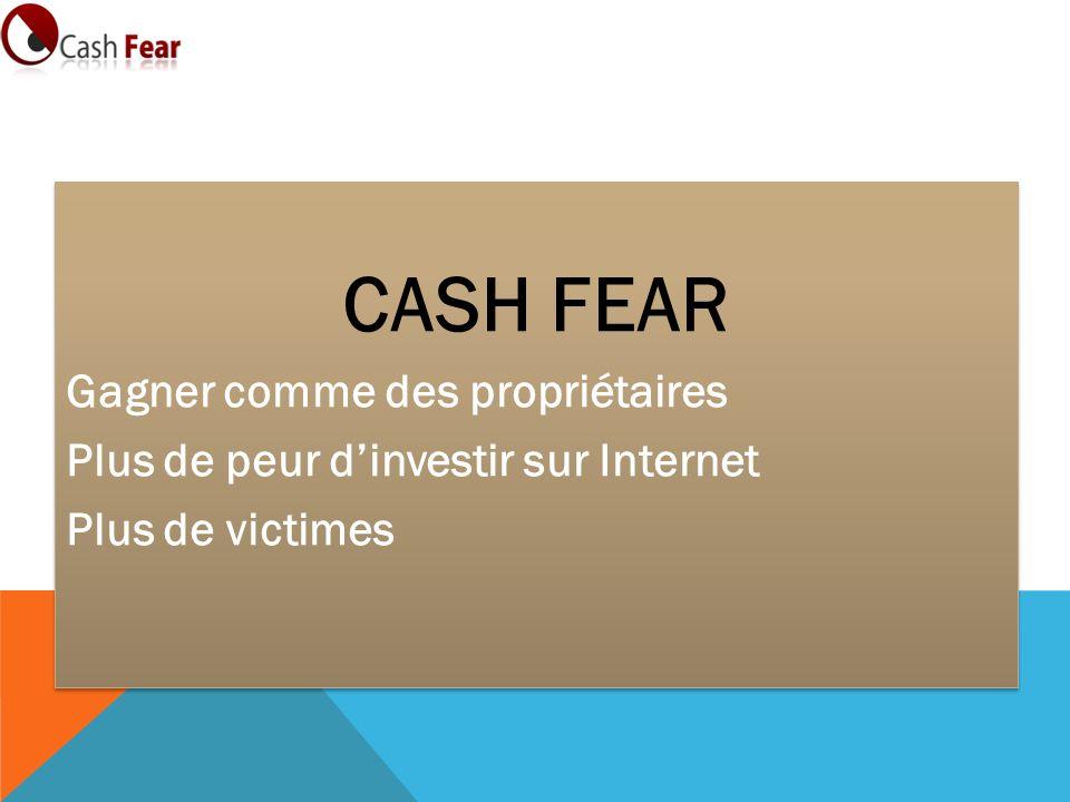 CASH FEAR Gagner comme des propriétaires