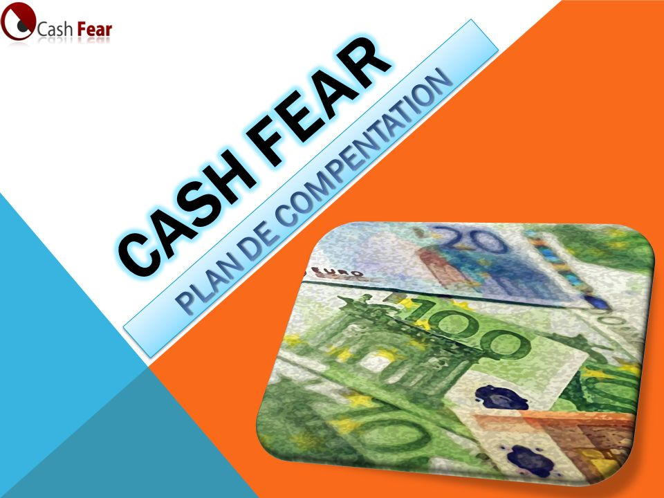 Cash Fear PLAN DE COMPENTATION