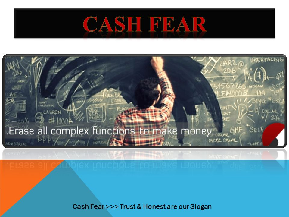 Cash Fear >>> Trust & Honest are our Slogan