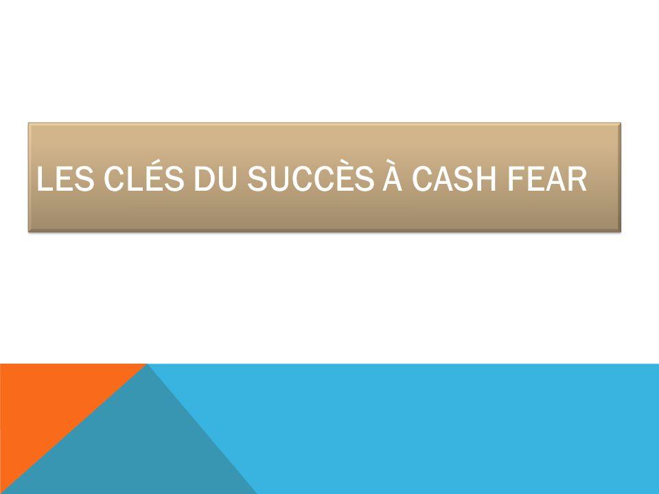 Les clés du succès à cash fear