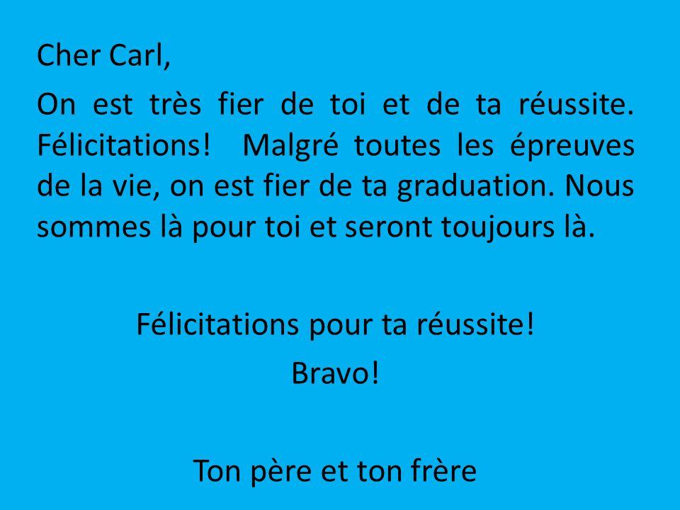 Cher Carl, On est très fier de toi et de ta réussite. Félicitations