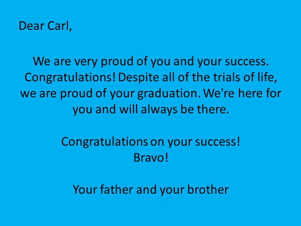 Dear Carl, We are very proud of you and your success. Congratulations