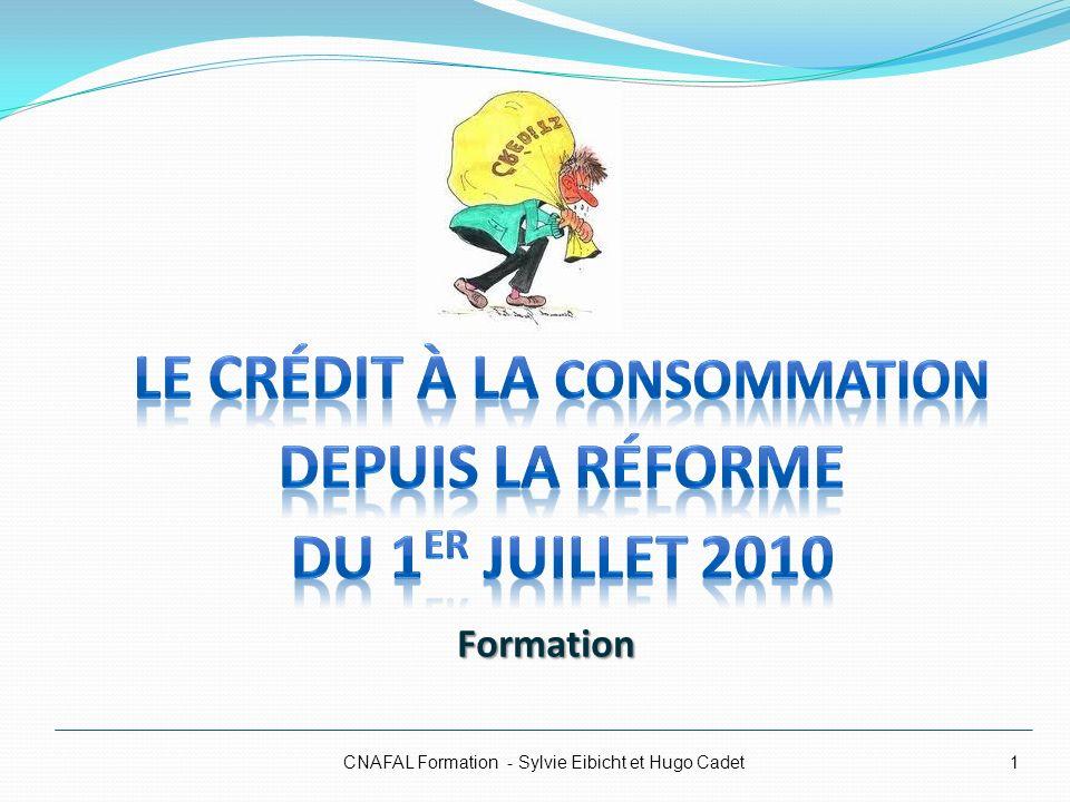 Le Crédit à la consommation Depuis la réforme du 1er juillet 2010