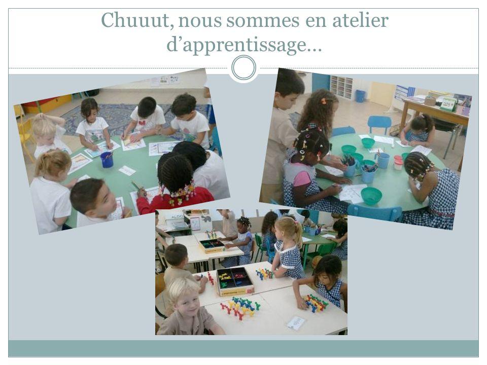 Chuuut, nous sommes en atelier d'apprentissage…