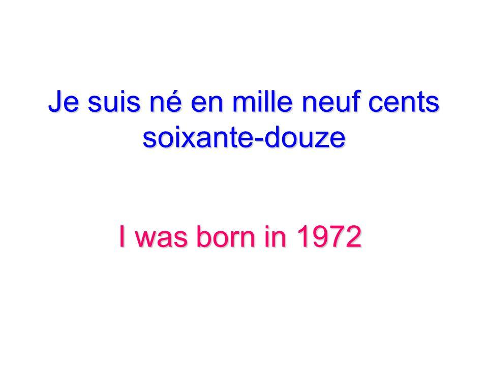 Je suis né en mille neuf cents soixante-douze