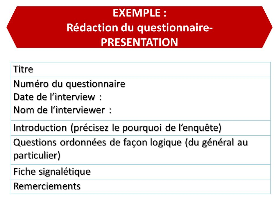 EXEMPLE : Rédaction du questionnaire- PRESENTATION