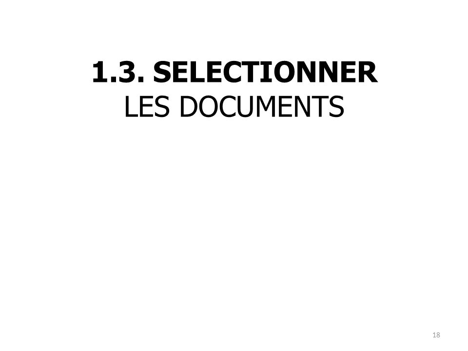 1.3. SELECTIONNER LES DOCUMENTS