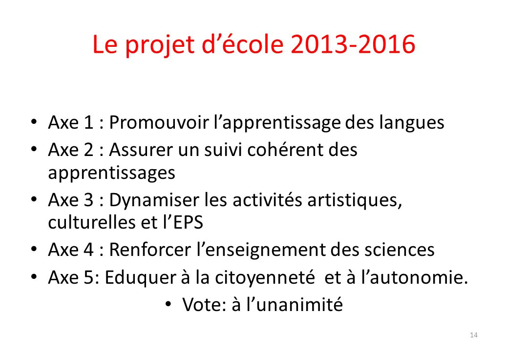 Le projet d'école 2013-2016 Axe 1 : Promouvoir l'apprentissage des langues. Axe 2 : Assurer un suivi cohérent des apprentissages.
