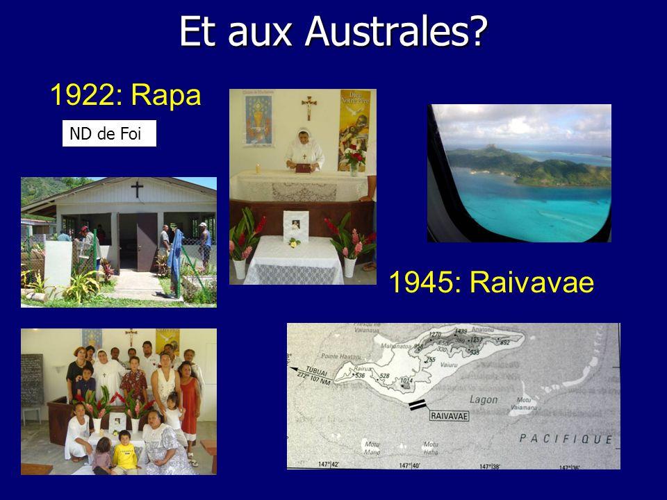 Et aux Australes 1922: Rapa ND de Foi 1945: Raivavae