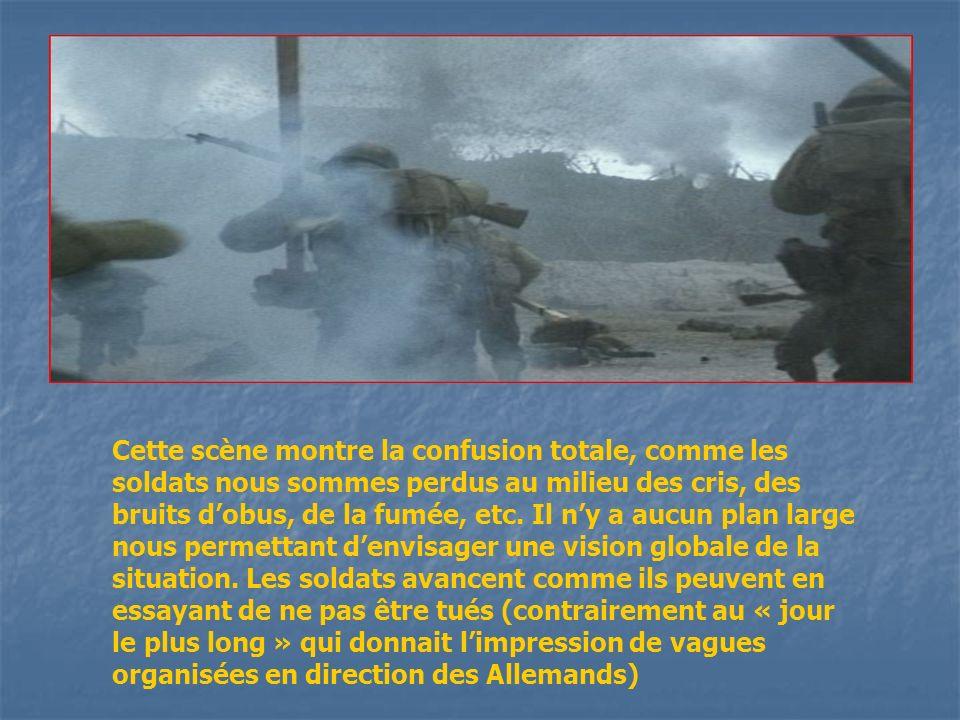 Cette scène montre la confusion totale, comme les soldats nous sommes perdus au milieu des cris, des bruits d'obus, de la fumée, etc.