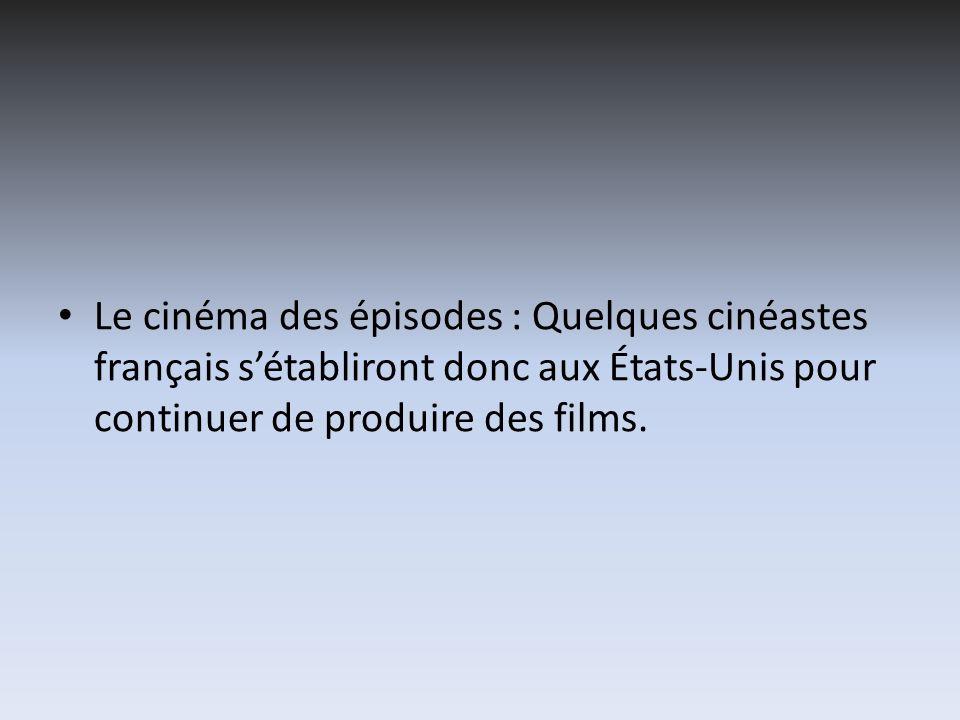 Le cinéma des épisodes : Quelques cinéastes français s'établiront donc aux États-Unis pour continuer de produire des films.