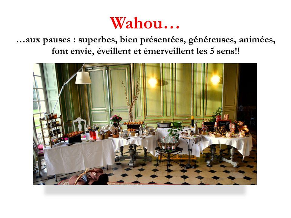 Wahou… …aux pauses : superbes, bien présentées, généreuses, animées, font envie, éveillent et émerveillent les 5 sens!!