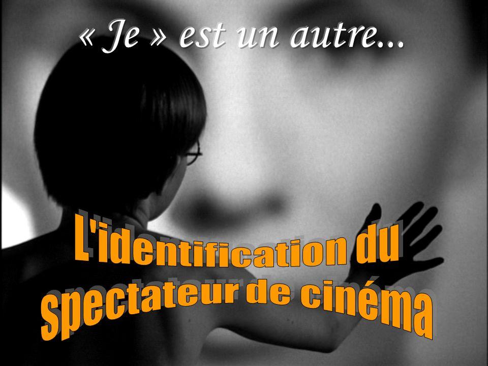 « Je » est un autre... L identification du spectateur de cinéma