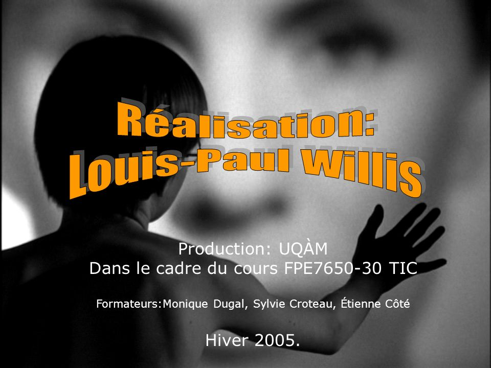 Réalisation: Louis-Paul Willis Production: UQÀM