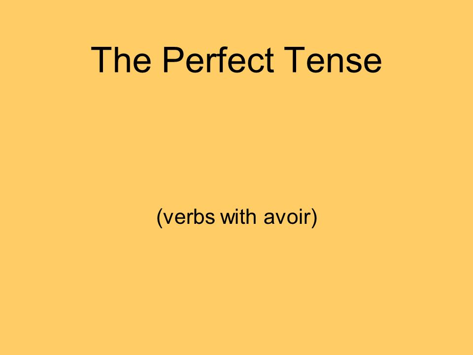 The Perfect Tense (verbs with avoir)