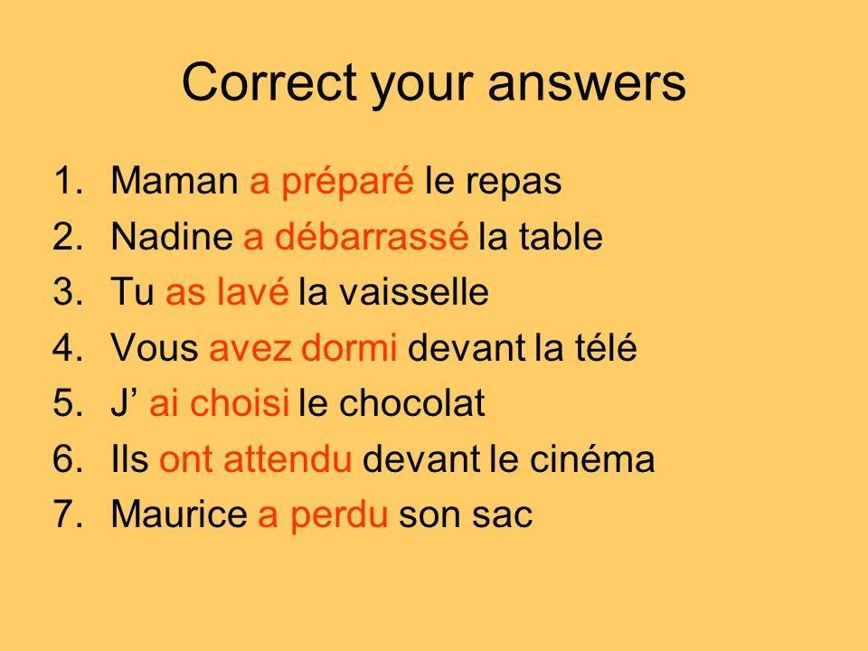 Correct your answers Maman a préparé le repas
