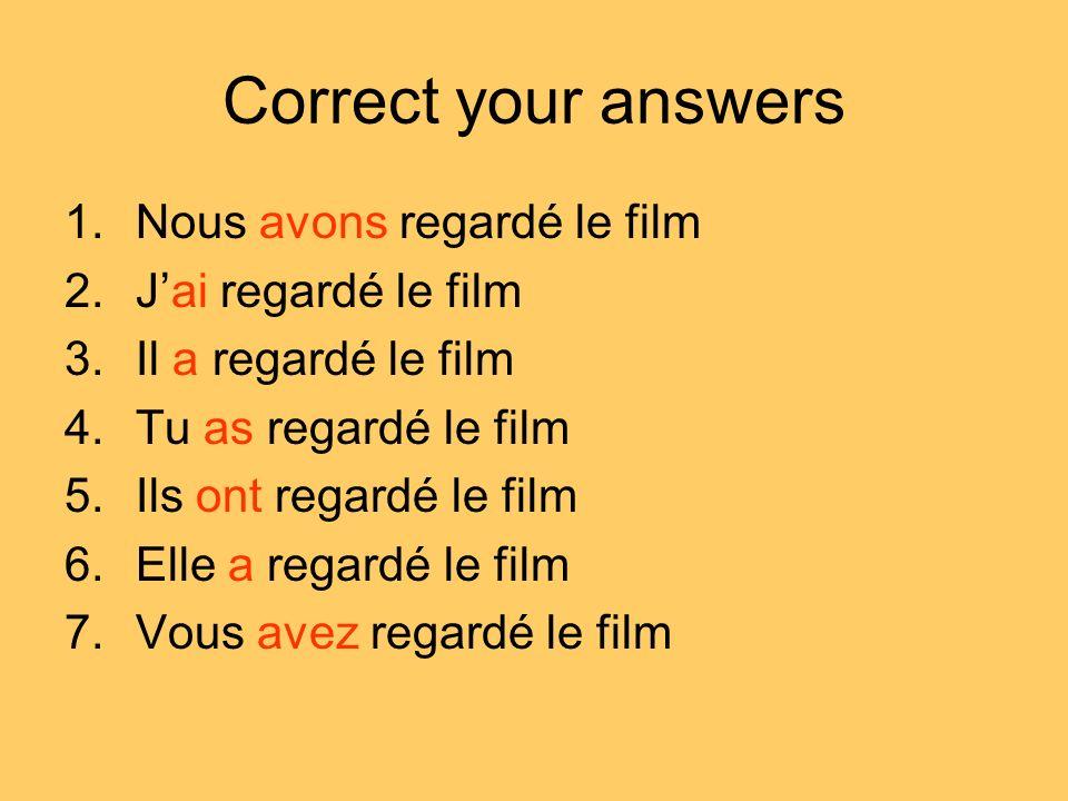 Correct your answers Nous avons regardé le film J'ai regardé le film