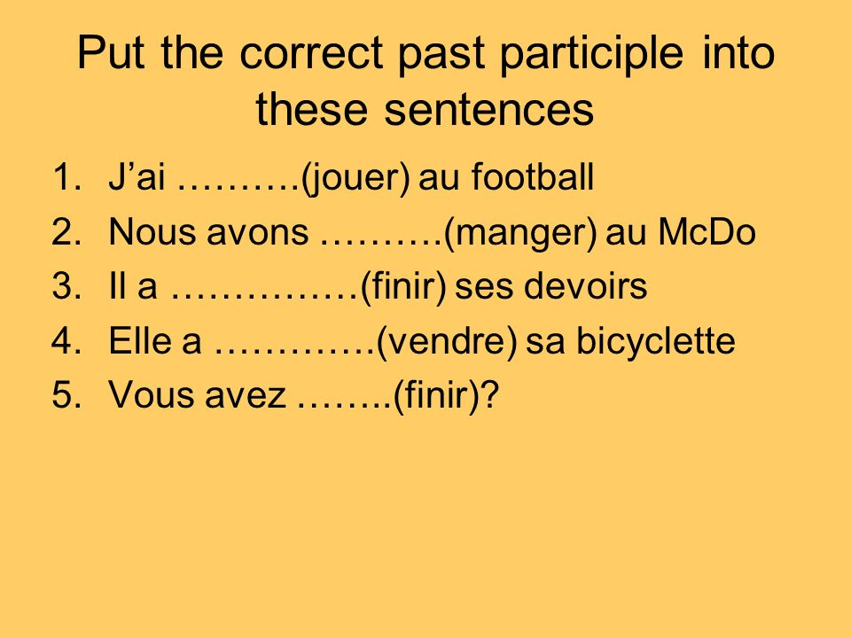 Put the correct past participle into these sentences